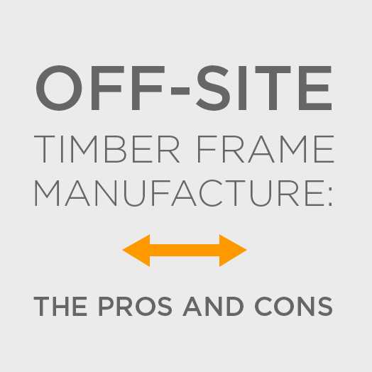 Offsite timber frame manufacture: the pros and cons